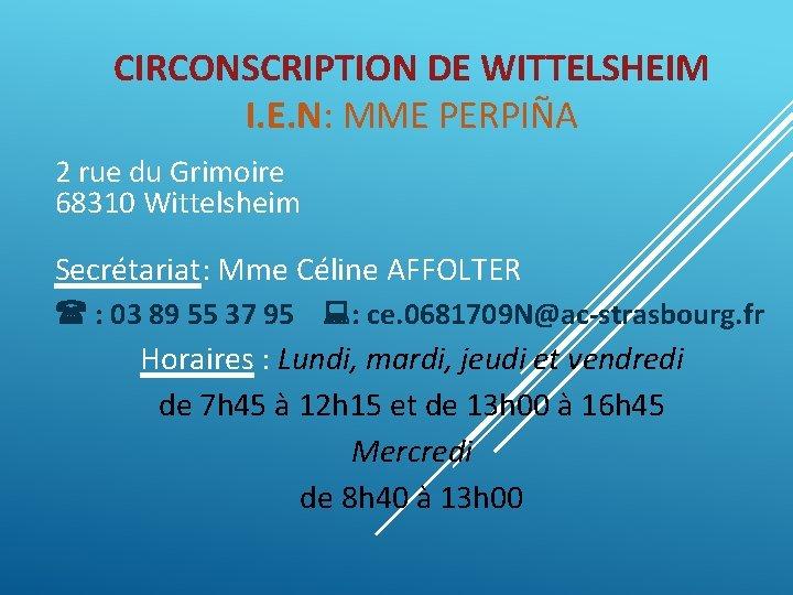 CIRCONSCRIPTION DE WITTELSHEIM I. E. N: MME PERPIÑA 2 rue du Grimoire 68310 Wittelsheim