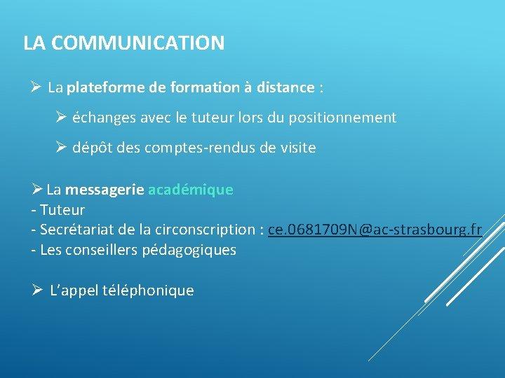 LA COMMUNICATION Ø La plateforme de formation à distance : Ø échanges avec le