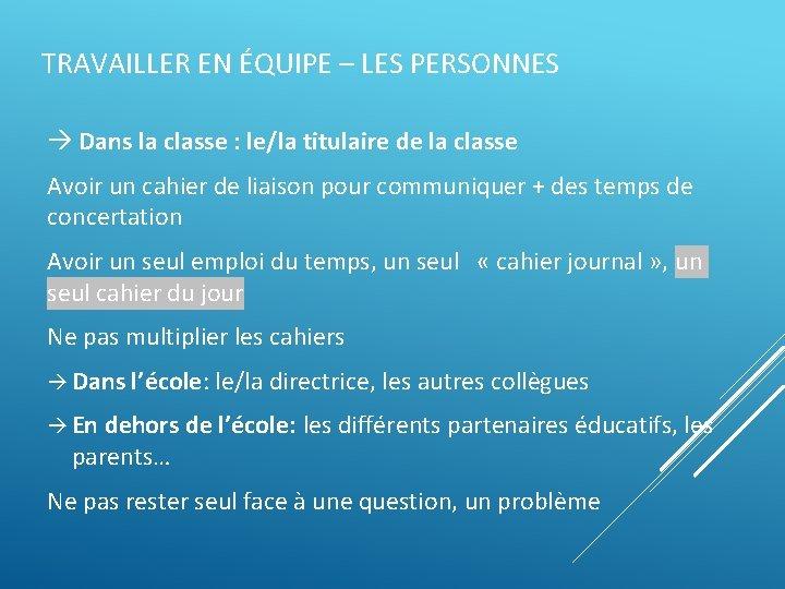 TRAVAILLER EN ÉQUIPE – LES PERSONNES Dans la classe : le/la titulaire de la