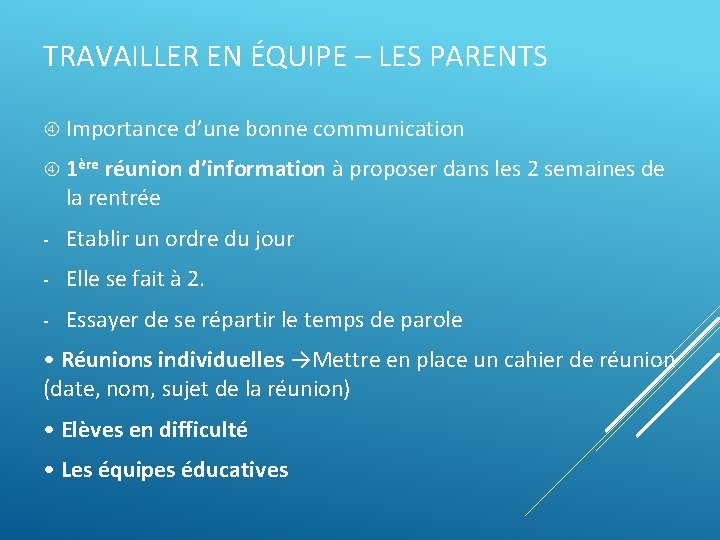TRAVAILLER EN ÉQUIPE – LES PARENTS Importance d'une bonne communication 1ère réunion d'information à