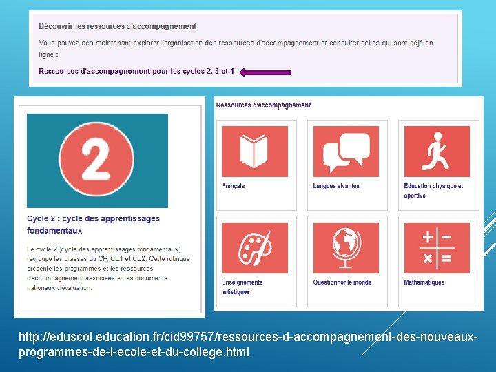 http: //eduscol. education. fr/cid 99757/ressources-d-accompagnement-des-nouveauxprogrammes-de-l-ecole-et-du-college. html