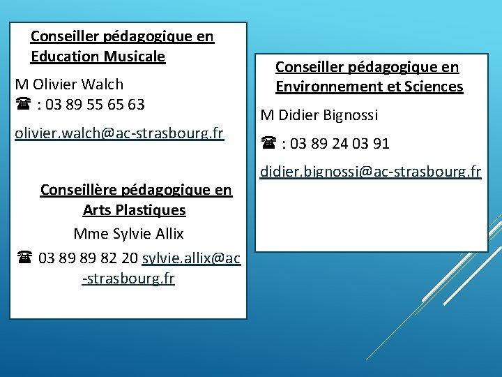 Conseiller pédagogique en Education Musicale M Olivier Walch : 03 89 55 65
