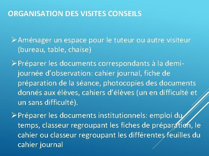 ORGANISATION DES VISITES CONSEILS ØAménager un espace pour le tuteur ou autre visiteur (bureau,