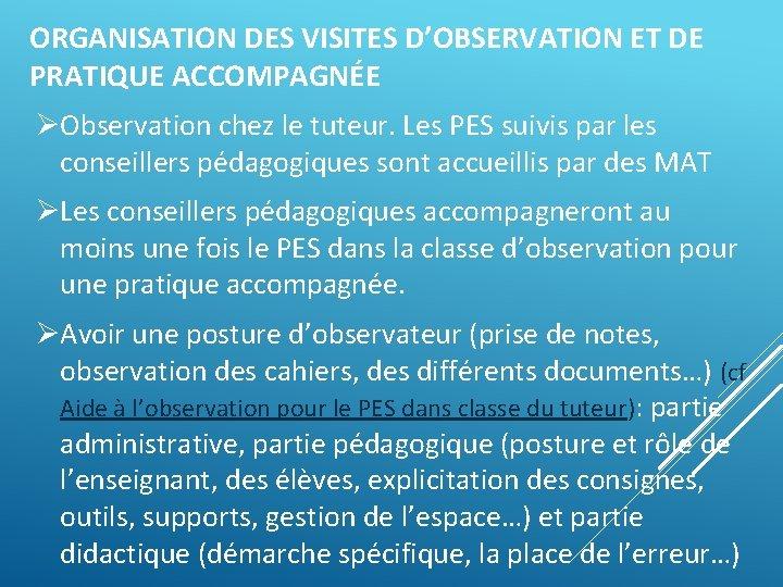 ORGANISATION DES VISITES D'OBSERVATION ET DE PRATIQUE ACCOMPAGNÉE ØObservation chez le tuteur. Les PES