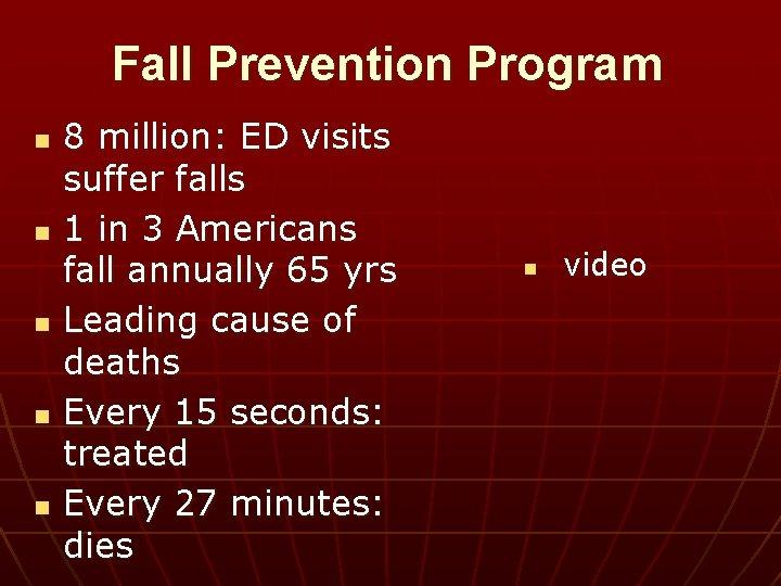 Fall Prevention Program n n n 8 million: ED visits suffer falls 1 in
