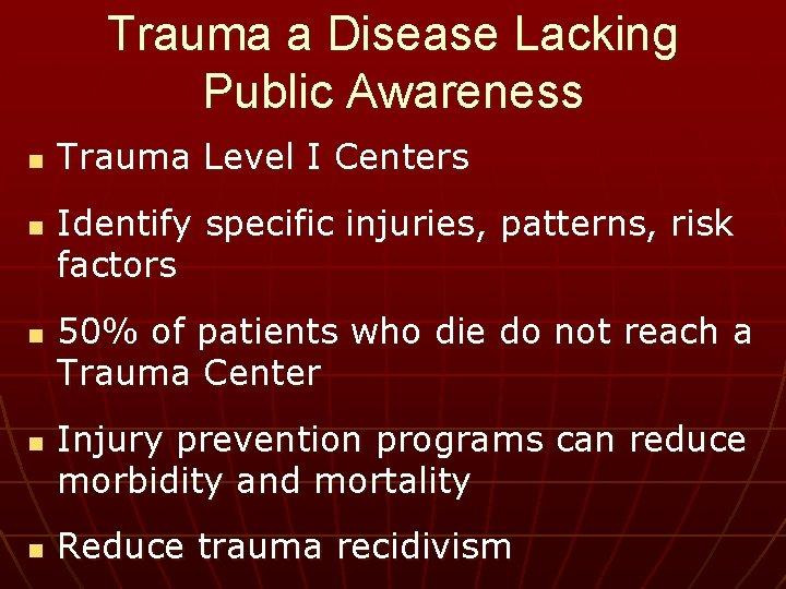 Trauma a Disease Lacking Public Awareness n n n Trauma Level I Centers Identify
