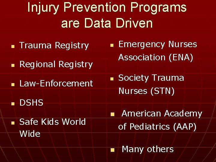 Injury Prevention Programs are Data Driven n n Trauma Registry Law-Enforcement n DSHS Safe