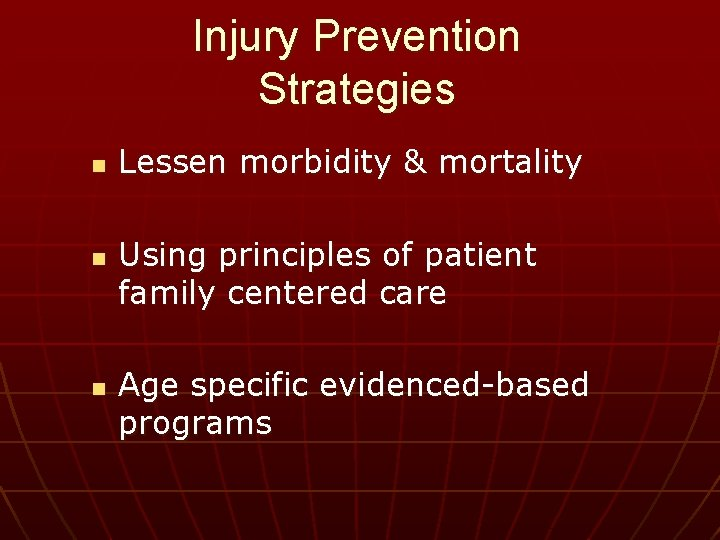 Injury Prevention Strategies n n n Lessen morbidity & mortality Using principles of patient