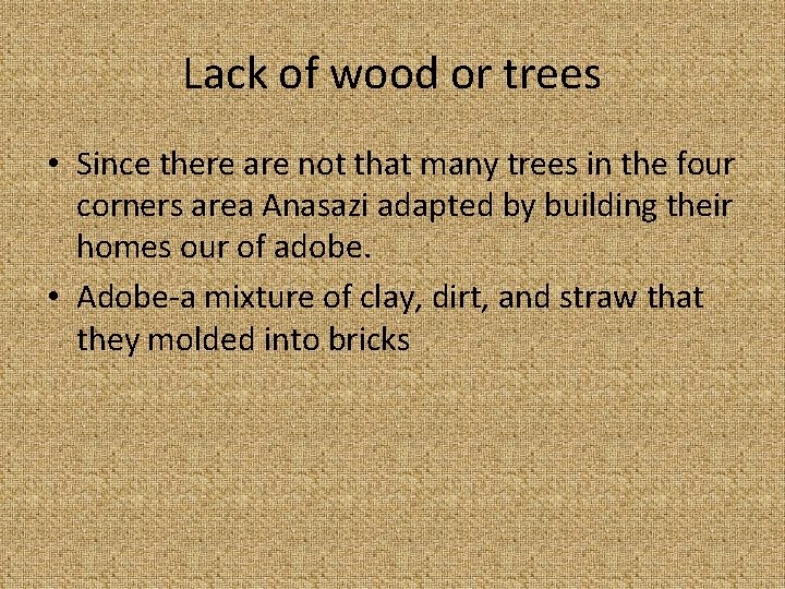 Lack of wood or trees • Since there are not that many trees in
