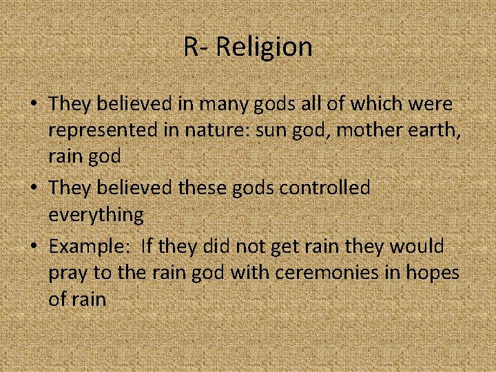 R- Religion • They believed in many gods all of which were represented in
