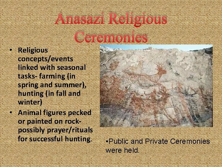 Anasazi Religious Ceremonies • Religious concepts/events linked with seasonal tasks- farming (in spring and
