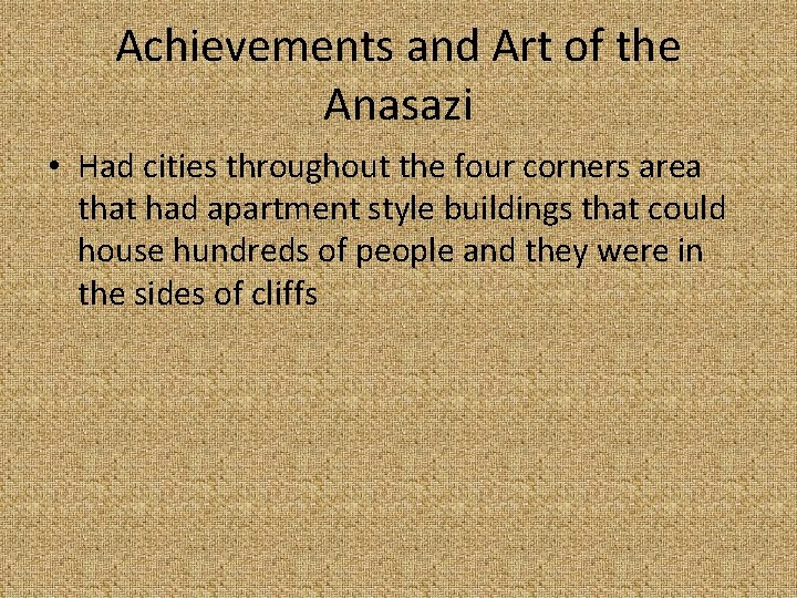 Achievements and Art of the Anasazi • Had cities throughout the four corners area