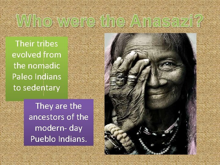 Who were the Anasazi? Their tribes evolved from the nomadic Paleo Indians to sedentary