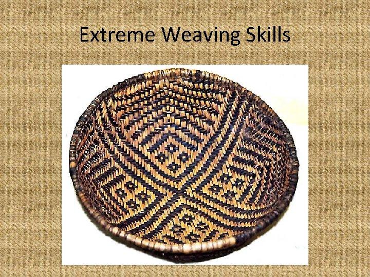 Extreme Weaving Skills