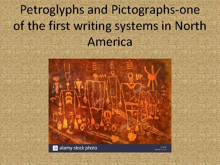 Petroglyphs and Pictographs-one of the first writing systems in North America