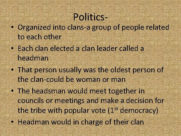 Politics- • Organized into clans-a group of people related to each other • Each