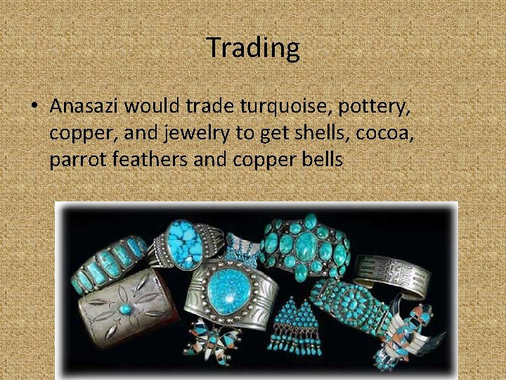 Trading • Anasazi would trade turquoise, pottery, copper, and jewelry to get shells, cocoa,