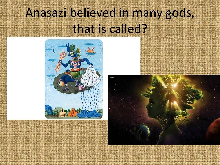 Anasazi believed in many gods, that is called?