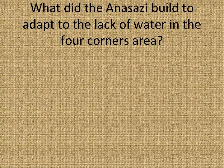 What did the Anasazi build to adapt to the lack of water in the