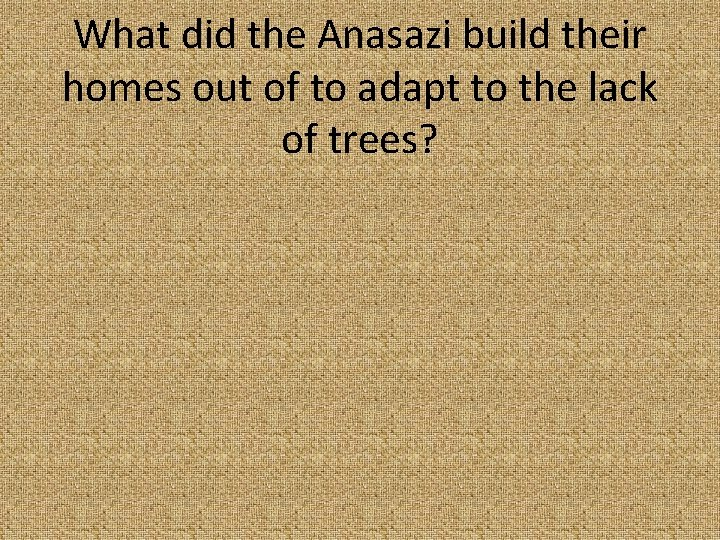 What did the Anasazi build their homes out of to adapt to the lack