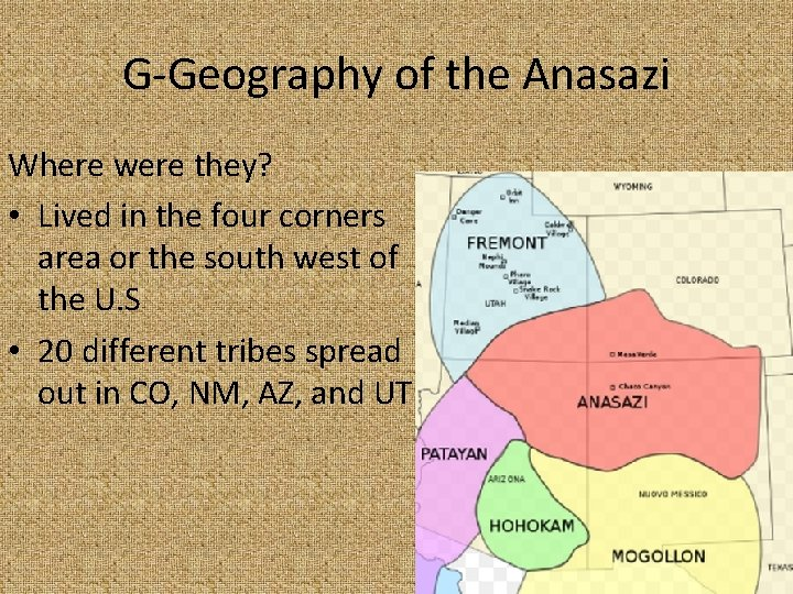G-Geography of the Anasazi Where were they? • Lived in the four corners area