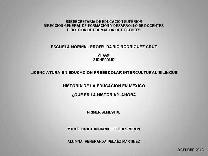 SUBSECRETARIA DE EDUCACION SUPERIOR DIRECCION GENERAL DE FORMACION Y DESARROLLO DE DOCENTES DIRECCION DE