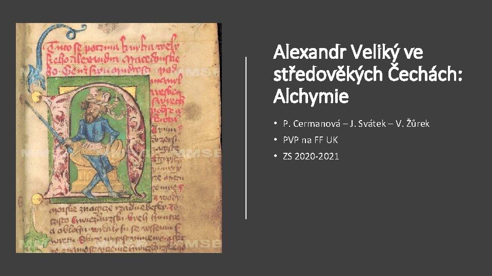 Alexandr Veliký ve středověkých Čechách: Alchymie • P. Cermanová – J. Svátek – V.