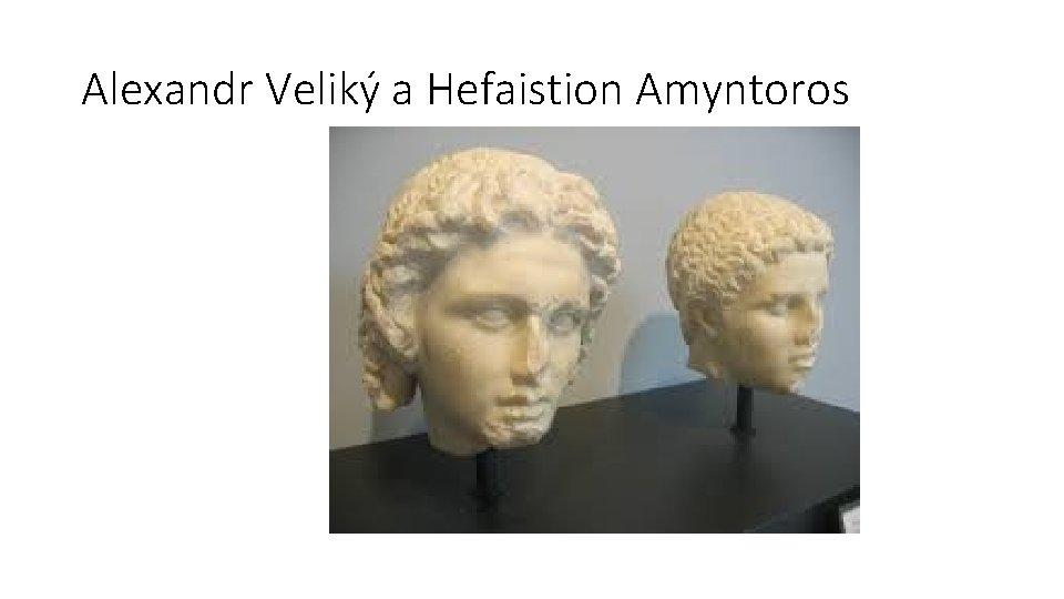 Alexandr Veliký a Hefaistion Amyntoros