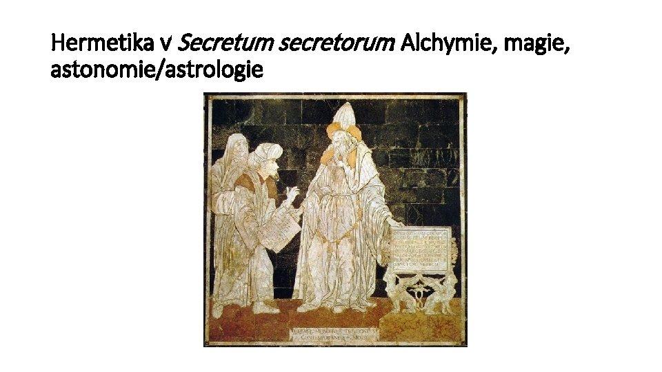 Hermetika v Secretum secretorum: Alchymie, magie, astonomie/astrologie