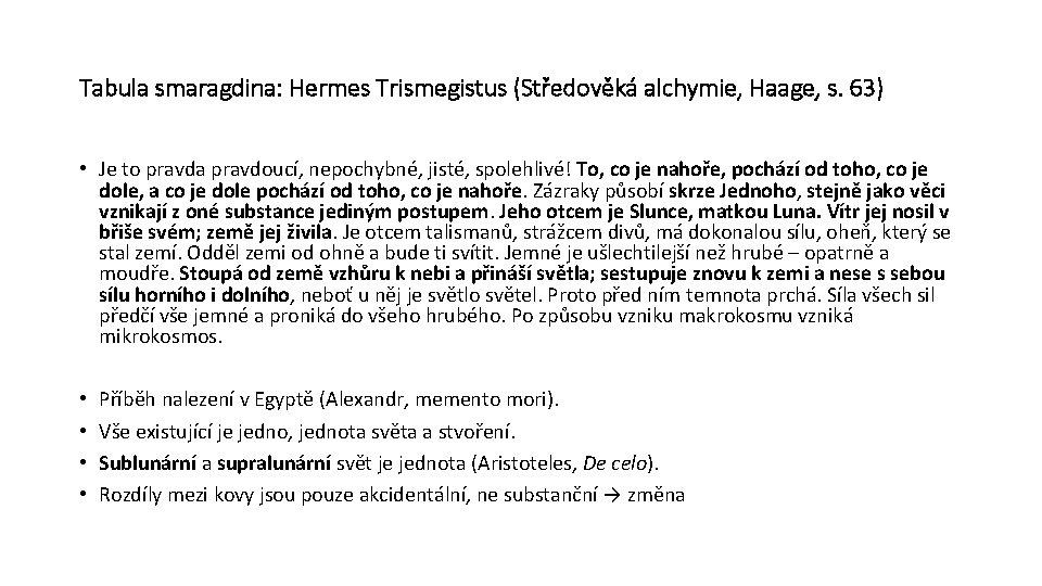 Tabula smaragdina: Hermes Trismegistus (Středověká alchymie, Haage, s. 63) • Je to pravda pravdoucí,