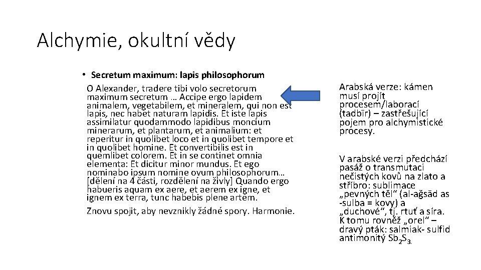 Alchymie, okultní vědy • Secretum maximum: lapis philosophorum O Alexander, tradere tibi volo secretorum