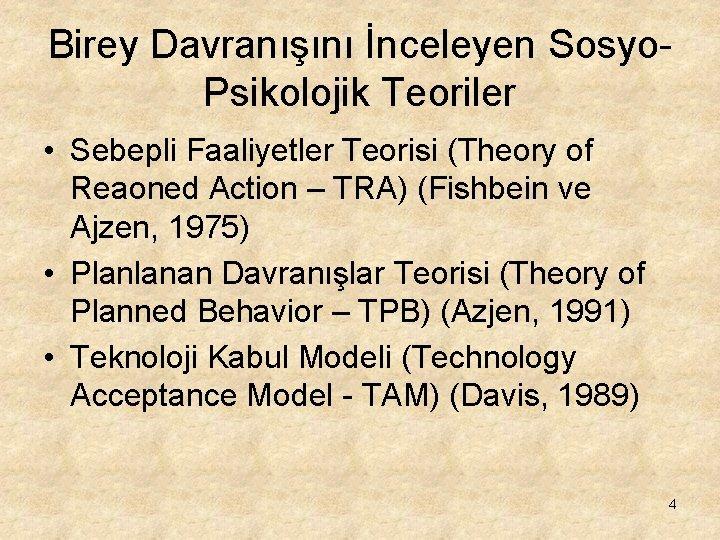 Birey Davranışını İnceleyen Sosyo. Psikolojik Teoriler • Sebepli Faaliyetler Teorisi (Theory of Reaoned Action
