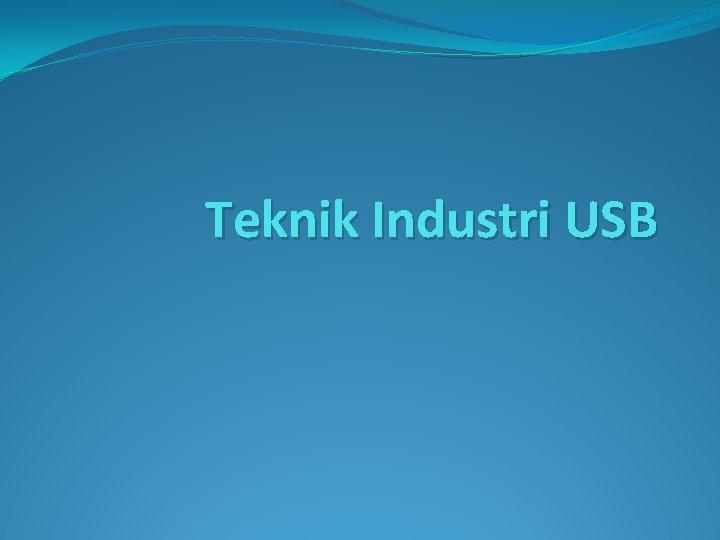 Teknik Industri USB