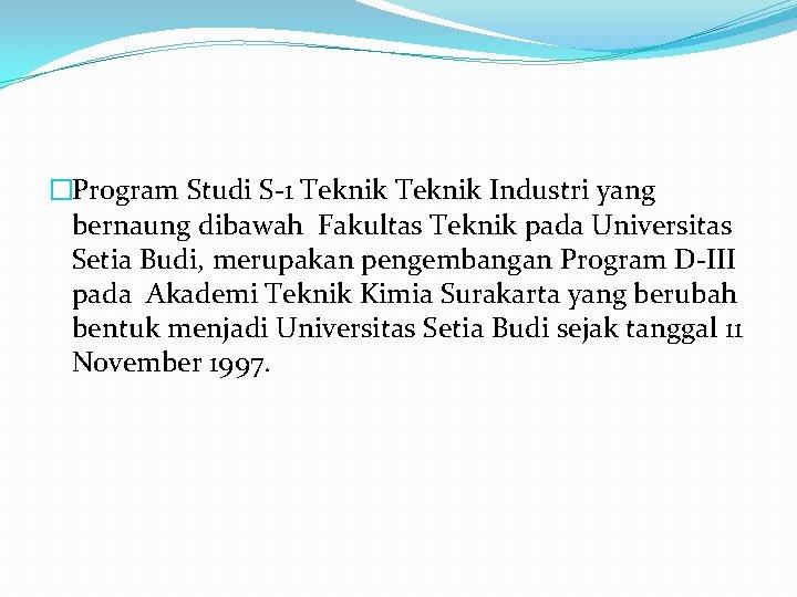 �Program Studi S-1 Teknik Industri yang bernaung dibawah Fakultas Teknik pada Universitas Setia Budi,