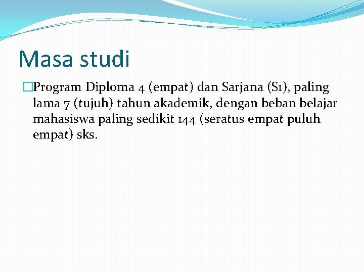 Masa studi �Program Diploma 4 (empat) dan Sarjana (S 1), paling lama 7 (tujuh)
