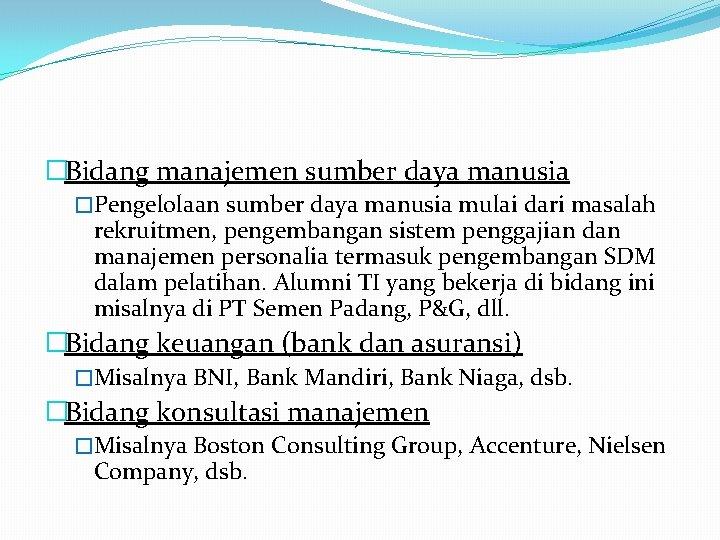 �Bidang manajemen sumber daya manusia �Pengelolaan sumber daya manusia mulai dari masalah rekruitmen, pengembangan