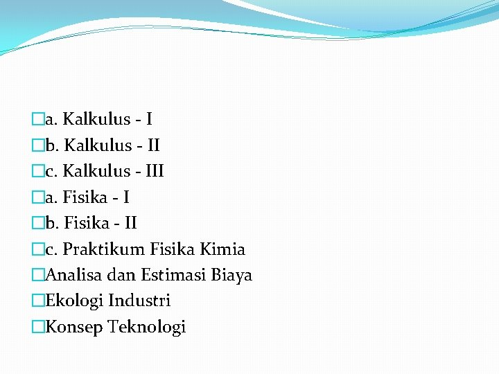 �a. Kalkulus - I �b. Kalkulus - II �c. Kalkulus - III �a. Fisika