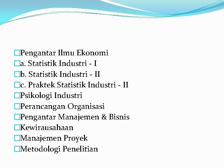 �Pengantar Ilmu Ekonomi �a. Statistik Industri - I �b. Statistik Industri - II �c.