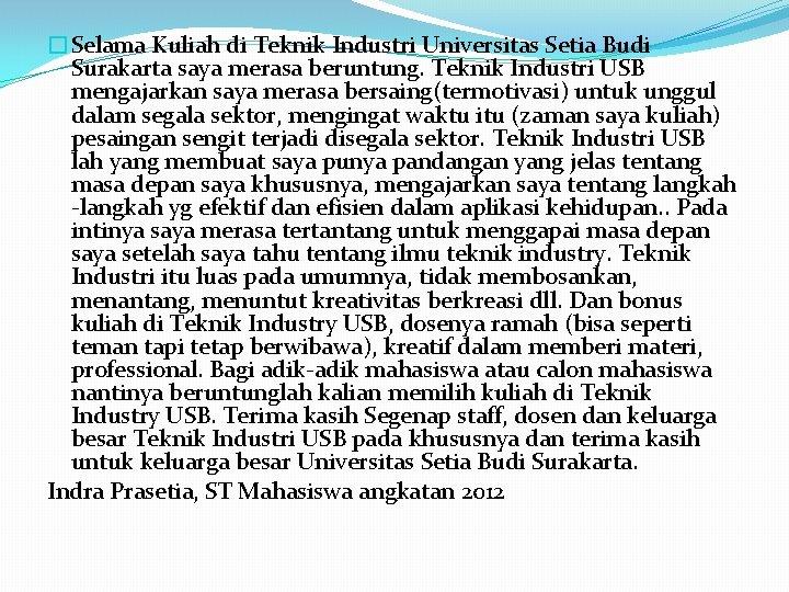 �Selama Kuliah di Teknik Industri Universitas Setia Budi Surakarta saya merasa beruntung. Teknik Industri