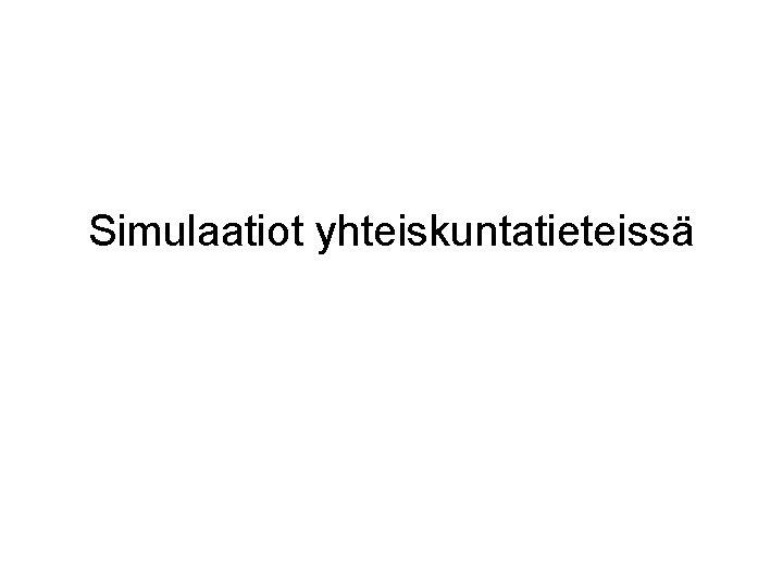 Simulaatiot yhteiskuntatieteissä