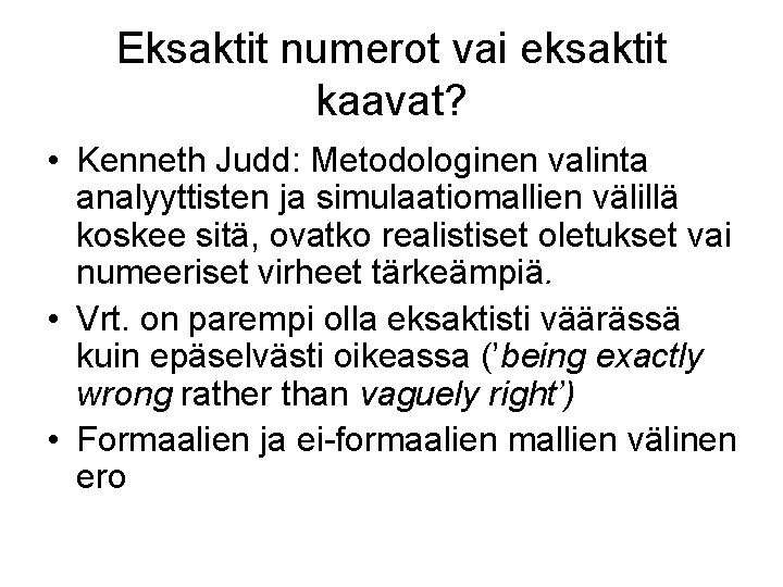 Eksaktit numerot vai eksaktit kaavat? • Kenneth Judd: Metodologinen valinta analyyttisten ja simulaatiomallien välillä