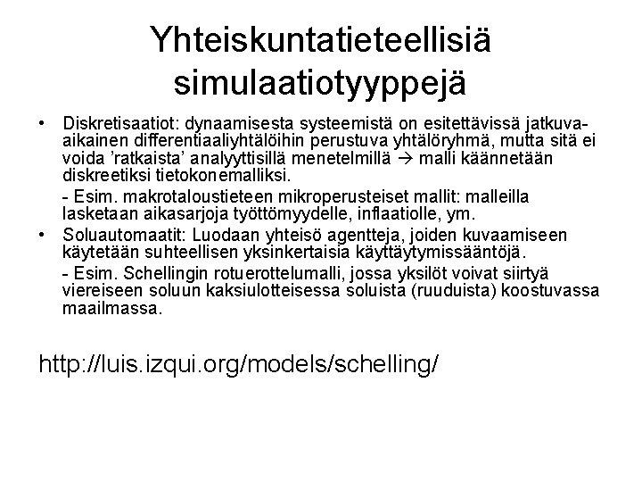 Yhteiskuntatieteellisiä simulaatiotyyppejä • Diskretisaatiot: dynaamisesta systeemistä on esitettävissä jatkuvaaikainen differentiaaliyhtälöihin perustuva yhtälöryhmä, mutta sitä