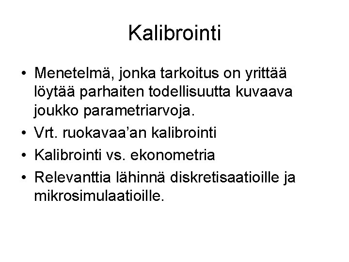 Kalibrointi • Menetelmä, jonka tarkoitus on yrittää löytää parhaiten todellisuutta kuvaava joukko parametriarvoja. •