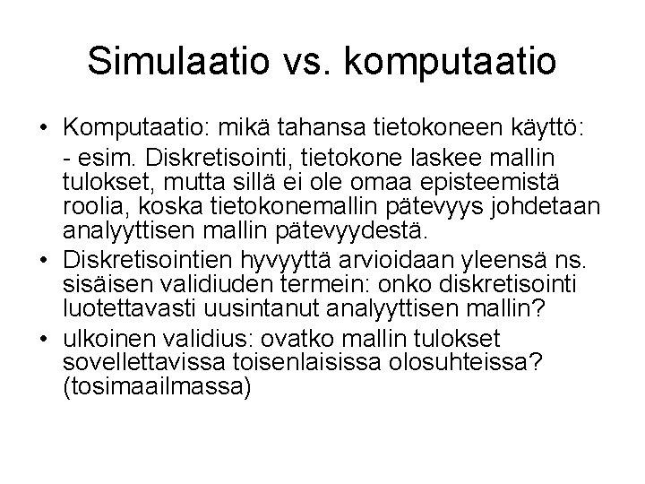 Simulaatio vs. komputaatio • Komputaatio: mikä tahansa tietokoneen käyttö: - esim. Diskretisointi, tietokone laskee