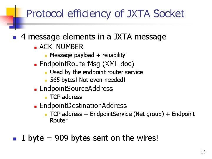 Protocol efficiency of JXTA Socket n 4 message elements in a JXTA message n