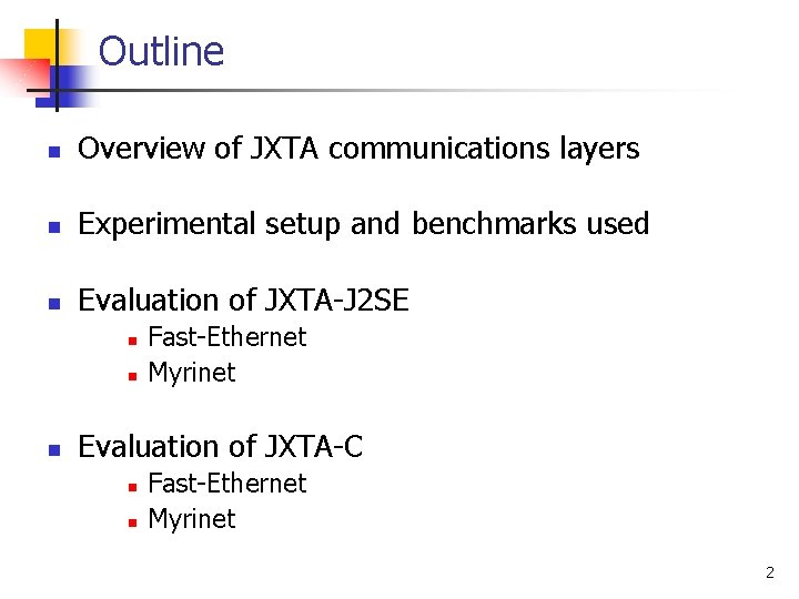 Outline n Overview of JXTA communications layers n Experimental setup and benchmarks used n