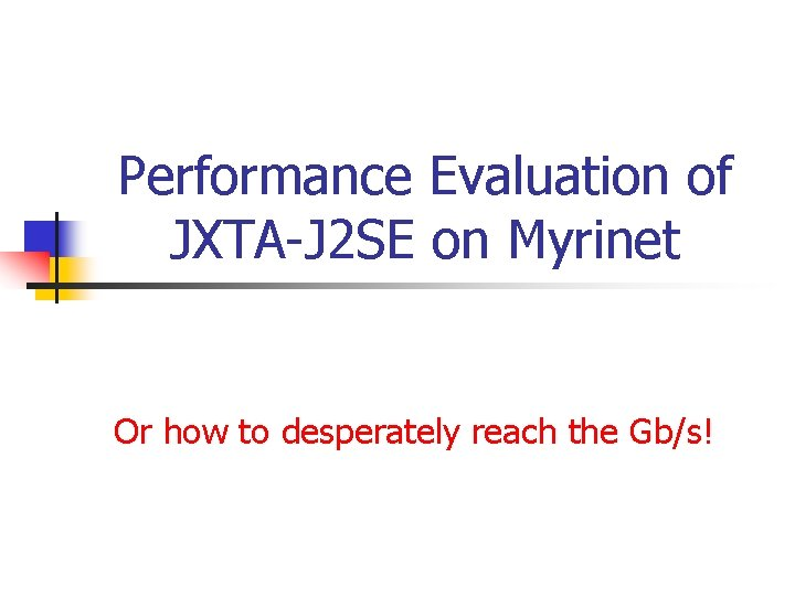 Performance Evaluation of JXTA-J 2 SE on Myrinet Or how to desperately reach the