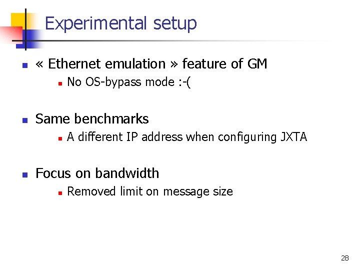 Experimental setup n « Ethernet emulation » feature of GM n n Same benchmarks