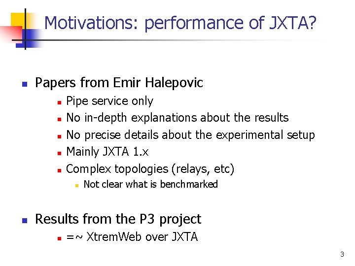Motivations: performance of JXTA? n Papers from Emir Halepovic n n n Pipe service