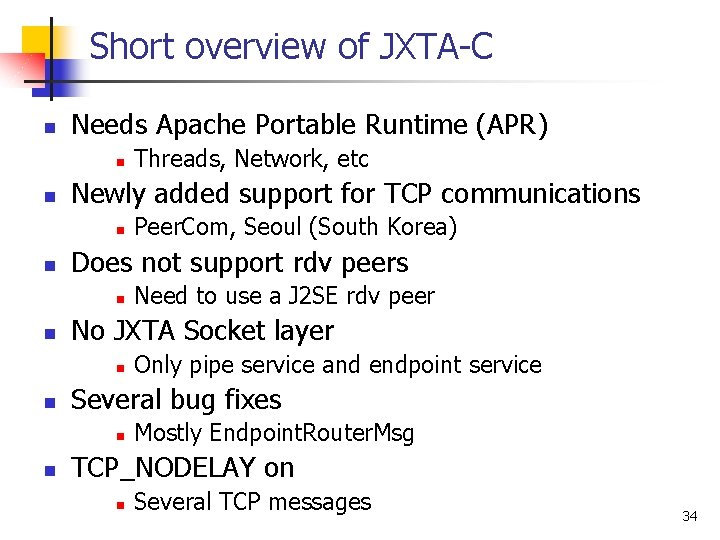 Short overview of JXTA-C n Needs Apache Portable Runtime (APR) n n Newly added